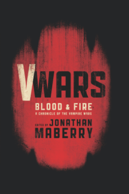 V-Wars: Blood and Fire - Jonathan Maberry