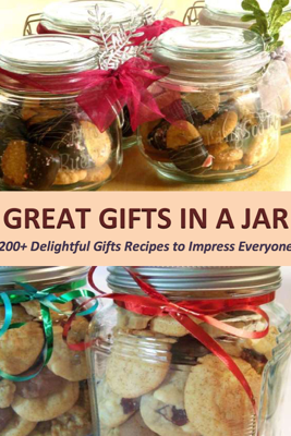 Great Gifts in a Jar: 200+ Delightful Gifts Recipes to Impress Everyone - Anna Joyce