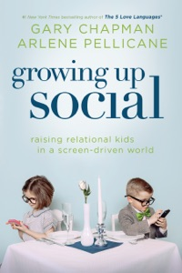Growing Up Social - Gary Chapman & Arlene Pellicane pdf download