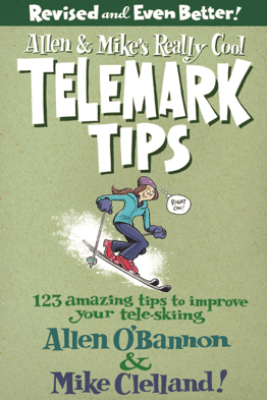 Allen & Mike's Really Cool Telemark Tips, Revised and Even Better! - Allen O'Bannon