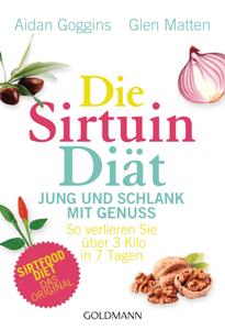Die Sirtuin-Diät - Jung und schlank mit Genuss - Aidan Goggins & Glen Matten pdf download