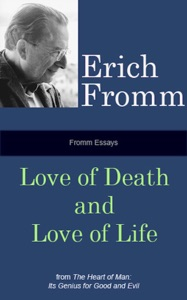 Fromm Essays: Love of Death and Love of Life - Erich Fromm pdf download