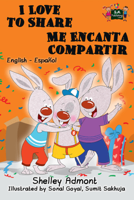 I Love to Share Me Encanta Compartir: English Spanish Bilingual Edition - Shelley Admont & S.A. Publishing