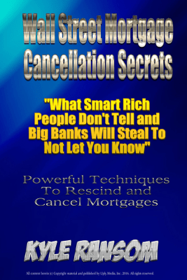 Wall Street Mortgage Cancellation Secrets - Kyle Ransom