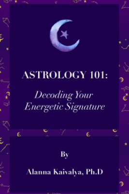 Astrology 101: Decoding Your Energetic Signature - Alanna Kaivalya
