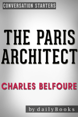 The Paris Architect: A Novel by Charles Belfoure  Conversation Starters - Daily Books