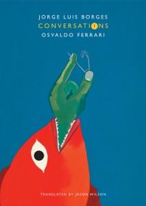 Conversations, Volume 1 - Jorge Luis Borges, Osvaldo Ferrari & Jason Wilson pdf download