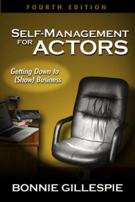 Self-Management for Actors: Fourth Edition - Bonnie Gillespie