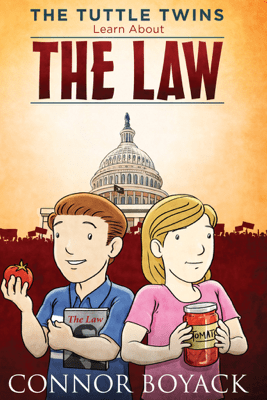 The Tuttle Twins Learn About The Law - Connor Boyack & Elijah Stanfield