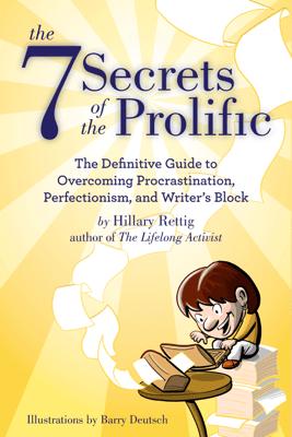 The 7 Secrets of the Prolific - Hillary Rettig