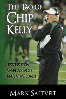 The Tao of Chip Kelly - Mark Saltveit