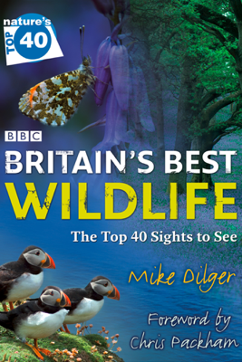 Nature's Top 40: Britain's Best Wildlife - Mike Dilger