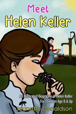 Meet Helen Keller: An Illustrated Biography of Helen Keller. For Children Age 8 & Up - Jeanette Donaldson