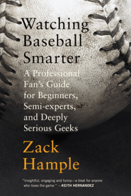 Watching Baseball Smarter - Zack Hample