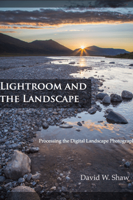 Lightroom and the Landscape - David W. Shaw