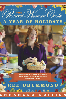 The Pioneer Woman Cooks: A Year of Holidays (Enhanced Edition) (Enhanced Edition) - Ree Drummond
