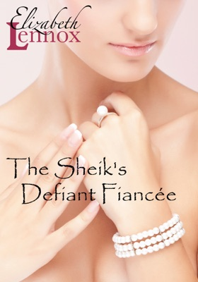 The Sheik's Defiant Fiancée - Elizabeth Lennox pdf download