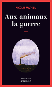 Aux animaux la guerre - Nicolas Mathieu pdf download
