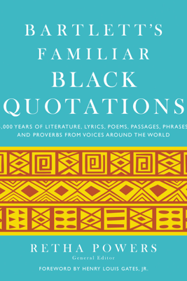 Bartlett's Familiar Black Quotations - Retha Powers & Henry Louis Gates