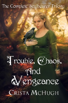 Trouble, Chaos, and Vengeance: The Complete Soulbearer Trilogy - Crista McHugh pdf download