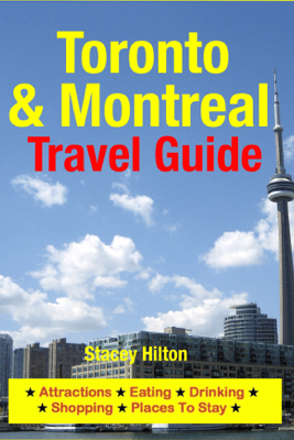 Toronto & Montreal Travel Guide - Stacey Hilton