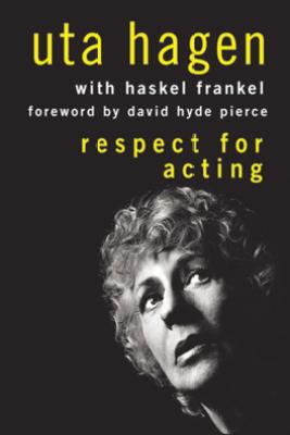 Respect for Acting - Uta Hagen, Haskel Frankel & David Hyde Pierce