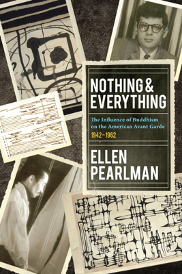 Nothing and Everything - The Influence of Buddhism on the American Avant Garde - Ellen Pearlman