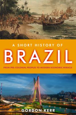 A Short History of Brazil - Gordon Kerr