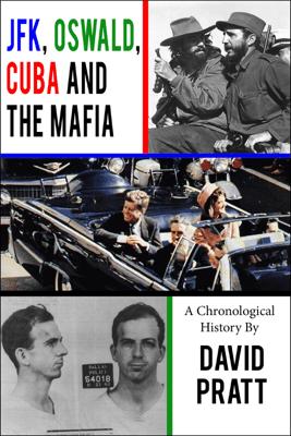 JFK, Oswald, Cuba, and the Mafia - David Pratt
