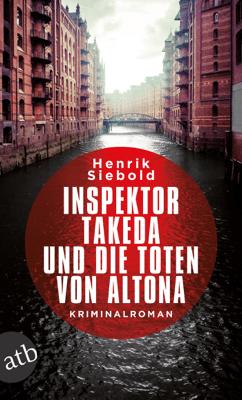 Inspektor Takeda und die Toten von Altona - Henrik Siebold pdf download