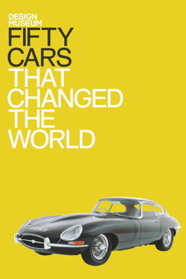 Fifty Cars That Changed the World - Design Museum Enterprise Limited