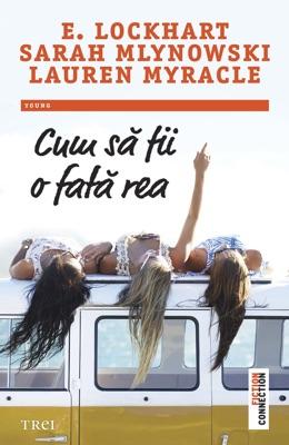 Cum să fii o fată rea - E. Lockhart, Sarah Mlynowski & Lauren Myracle pdf download