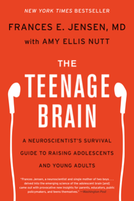 The Teenage Brain - Frances E. Jensen & Amy Ellis Nutt