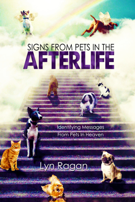 Signs from Pets in the Afterlife - Lyn Ragan