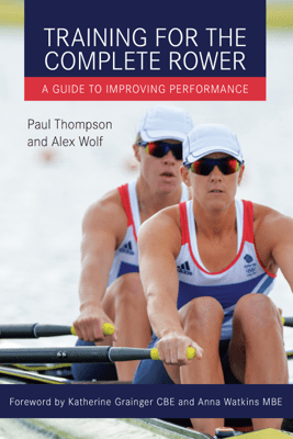 Training for the Complete Rower - Paul Thompson & Alex Wolf