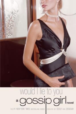 Gossip Girl #10: Would I Lie to You - Cecily von Ziegesar