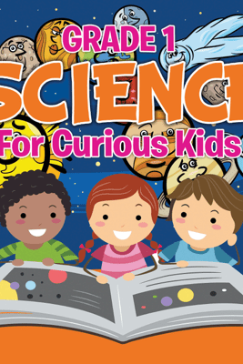 Grade 1 Science: For Curious Kids - Baby Professor