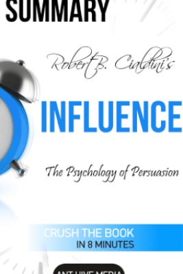 Robert Cialdini's Influence: The Psychology of Persuasion Summary - Ant Hive Media