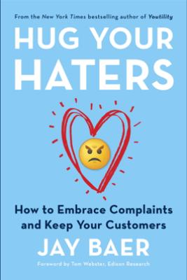 Hug Your Haters - Jay Baer