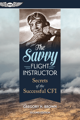 The Savvy Flight Instructor - Gregory N. Brown