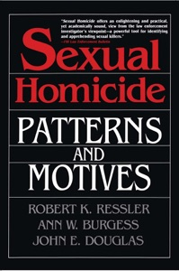 Sexual Homicide: Patterns and Motives - John E. Douglas, Ann W. Burgess & Robert K. Ressler pdf download