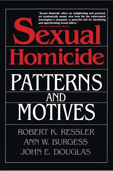 Sexual Homicide: Patterns and Motives by John E. Douglas, Ann W. Burgess & Robert K. Ressler PDF Download