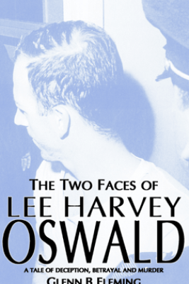 The Two Faces of Lee Harvey Oswald - Glenn B Fleming
