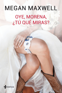 Oye, morena, ¿tú qué miras? - Megan Maxwell pdf download