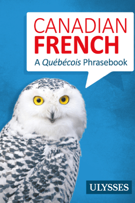 Canadian French - A Québécois Phrasebook - Ulysses Collective