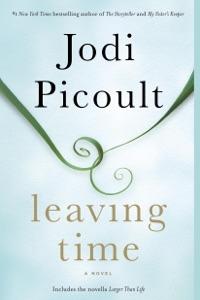 Leaving Time (with bonus novella Larger Than Life) - Jodi Picoult pdf download