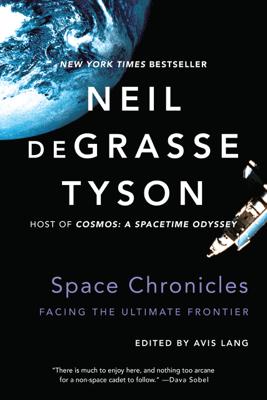 Space Chronicles: Facing the Ultimate Frontier - Neil de Grasse Tyson & Avis Lang