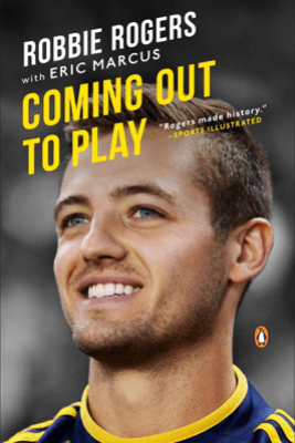 Coming Out to Play - Robbie Rogers & Eric Marcus