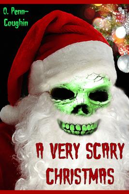 A Very Scary Christmas - O. Penn-Coughin