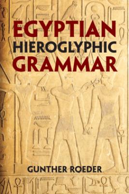 Egyptian Hieroglyphic Grammar - Gunther Roeder